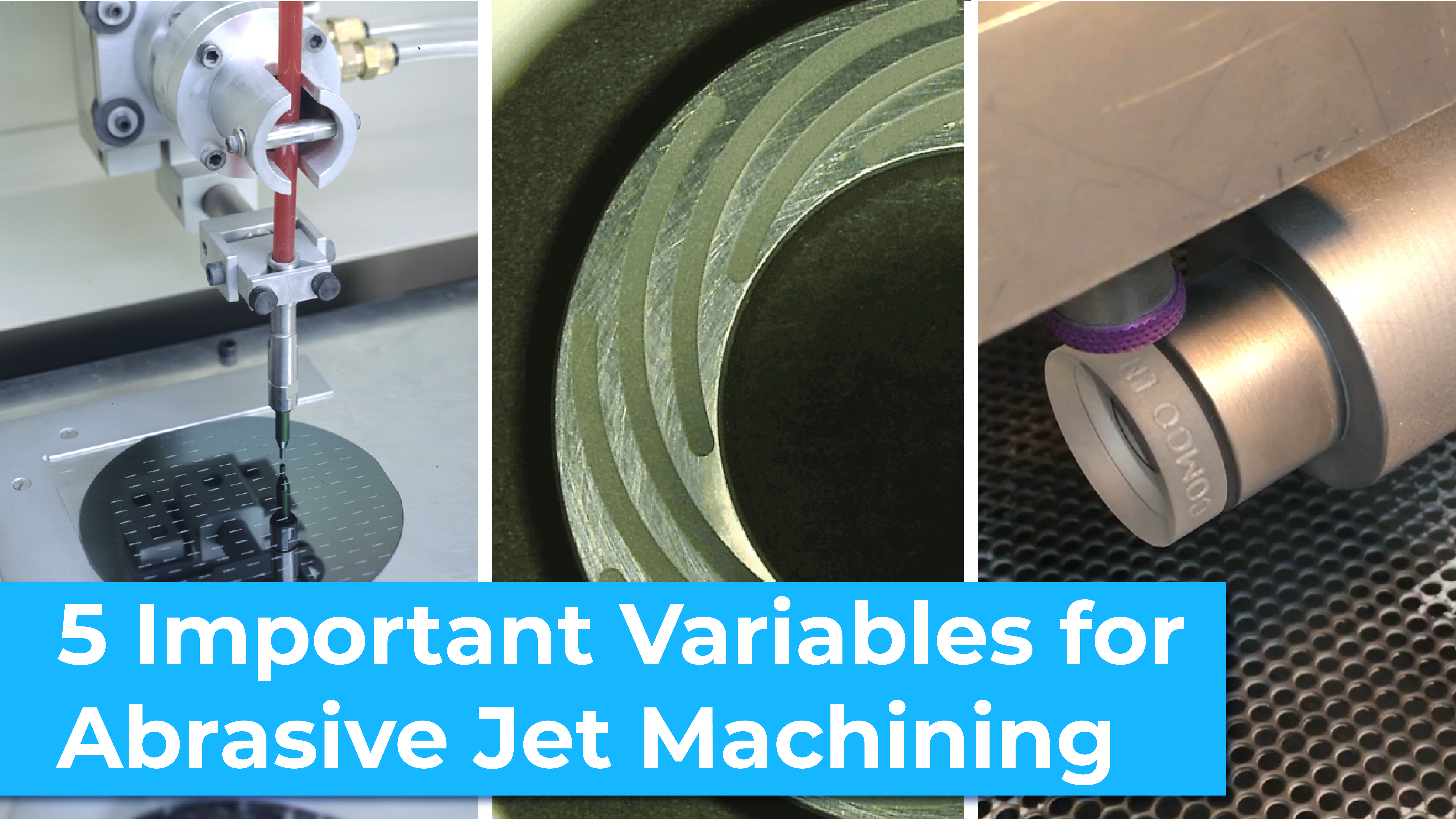 Collage of wafer cutting, a hydrodynamic seal, and lens engraving. Text: 5 Important Variables for Abrasive Jet Machining